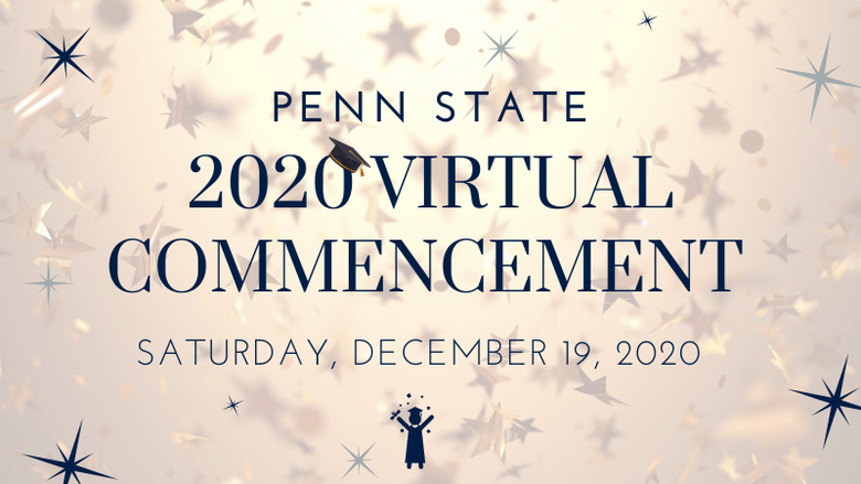 Penn State Fall 2020 Virtual Commencement—Saturday, December 19